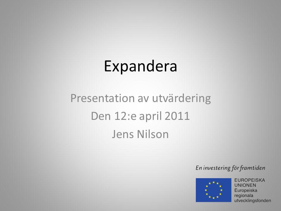 Expandera Presentation av utvärdering Den 12:e april 2011 Jens Nilson