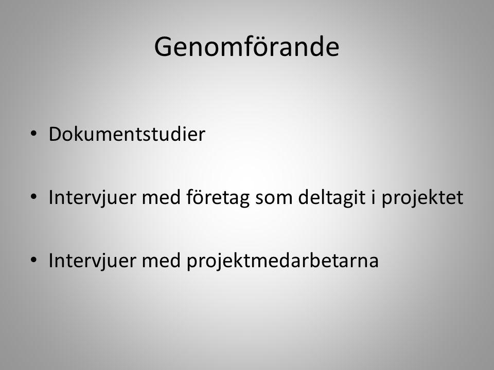 Genomförande • Dokumentstudier • Intervjuer med företag som deltagit i projektet • Intervjuer med projektmedarbetarna