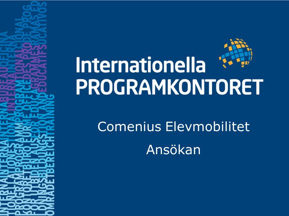 Ansökan -Skickas in av den sändande skolan - Senast 1 december (poststämpel gäller) Comenius Elevmobilitet Ansökan