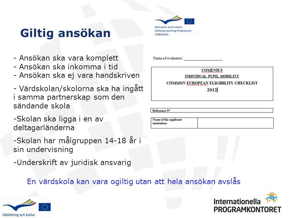 Giltig ansökan - Ansökan ska vara komplett - Ansökan ska inkomma i tid - Ansökan ska ej vara handskriven - Värdskolan/skolorna ska ha ingått i samma p