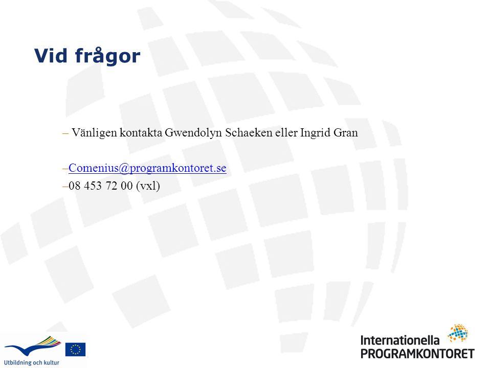 Vid frågor – Vänligen kontakta Gwendolyn Schaeken eller Ingrid Gran –Comenius@programkontoret.seComenius@programkontoret.se –08 453 72 00 (vxl)