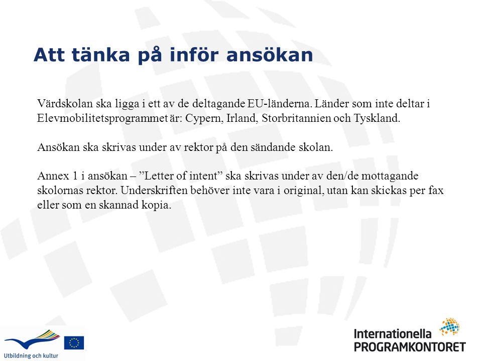 Värdskolan ska ligga i ett av de deltagande EU-länderna. Länder som inte deltar i Elevmobilitetsprogrammet är: Cypern, Irland, Storbritannien och Tysk