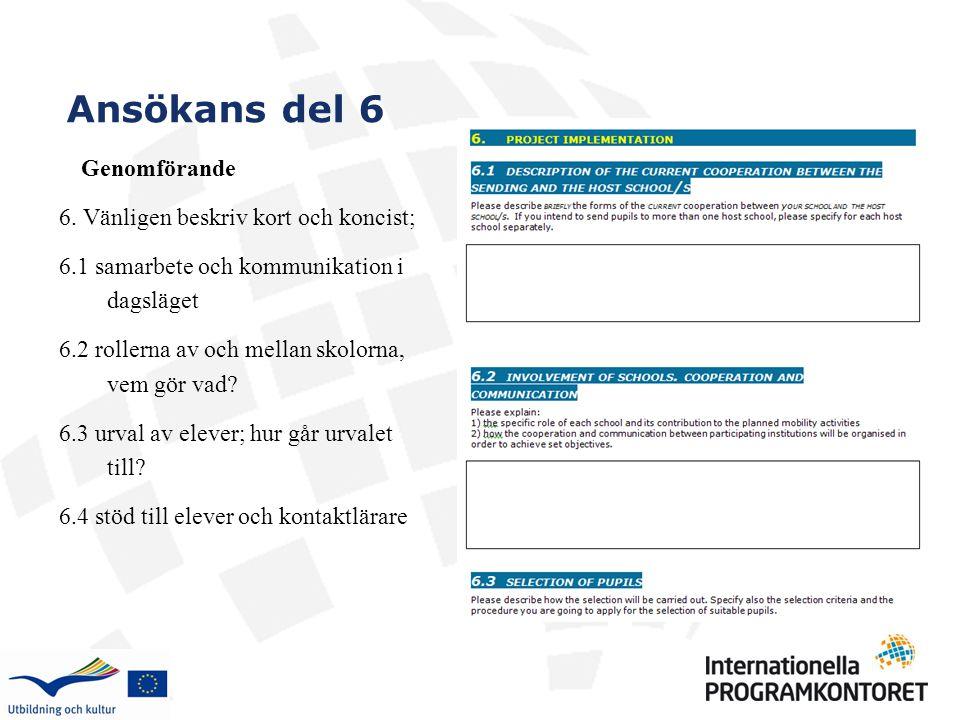 6. Vänligen beskriv kort och koncist; 6.1 samarbete och kommunikation i dagsläget 6.2 rollerna av och mellan skolorna, vem gör vad? 6.3 urval av eleve