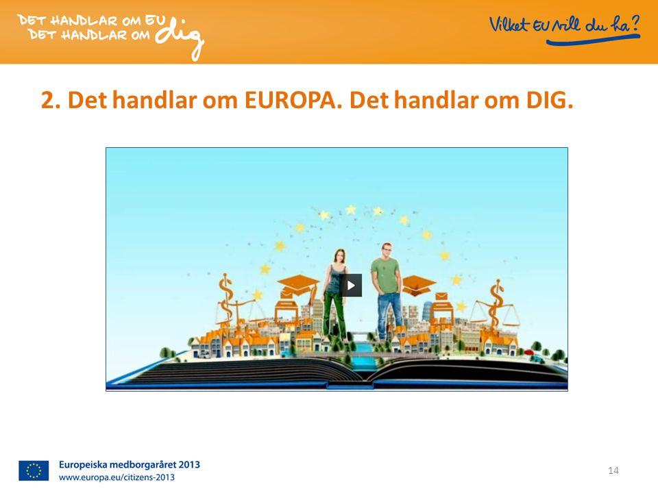 2. Det handlar om EUROPA. Det handlar om DIG. 14