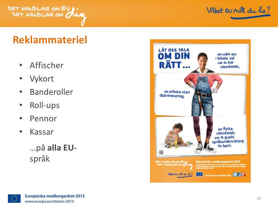 Reklammateriel • Affischer • Vykort • Banderoller • Roll-ups • Pennor • Kassar …på alla EU- språk 43