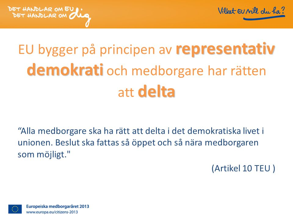 representativ demokrati delta EU bygger på principen av representativ demokrati och medborgare har rätten att delta Alla medborgare ska ha rätt att delta i det demokratiska livet i unionen.