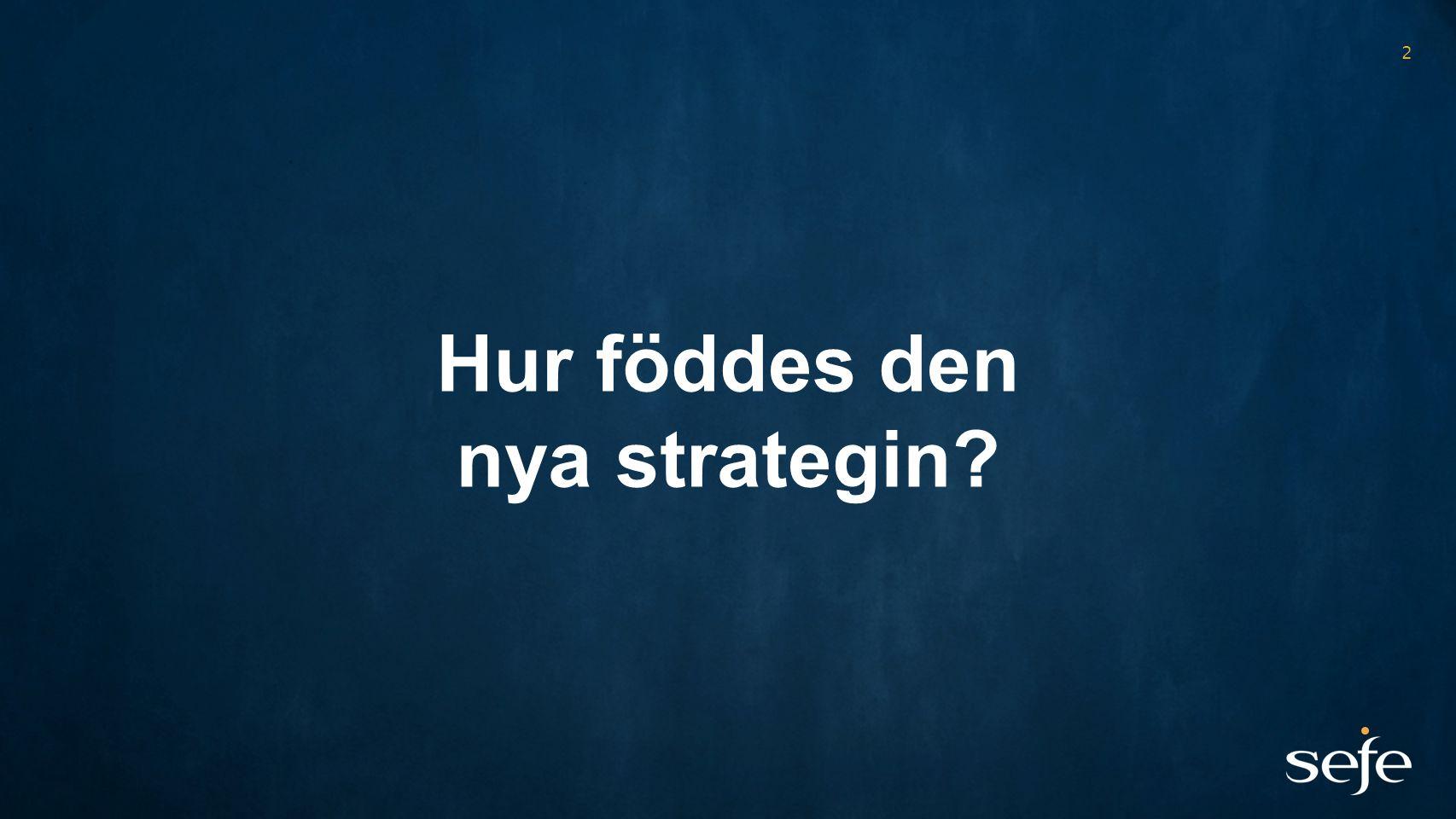 2 Hur föddes den nya strategin?
