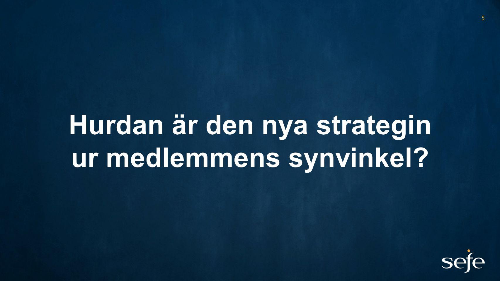 5 Hurdan är den nya strategin ur medlemmens synvinkel?