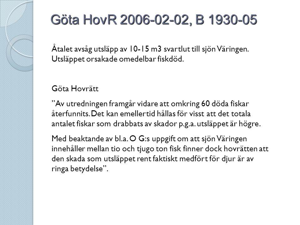 """Göta HovR 2006-02-02, B 1930-05 Åtalet avsåg utsläpp av 10-15 m3 svartlut till sjön Väringen. Utsläppet orsakade omedelbar fiskdöd. Göta Hovrätt """"Av u"""