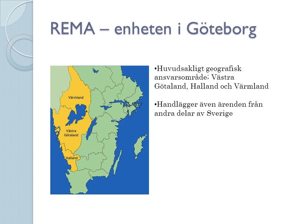 REMA – enheten i Göteborg • Huvudsakligt geografisk ansvarsområde; Västra Götaland, Halland och Värmland • Handlägger även ärenden från andra delar av