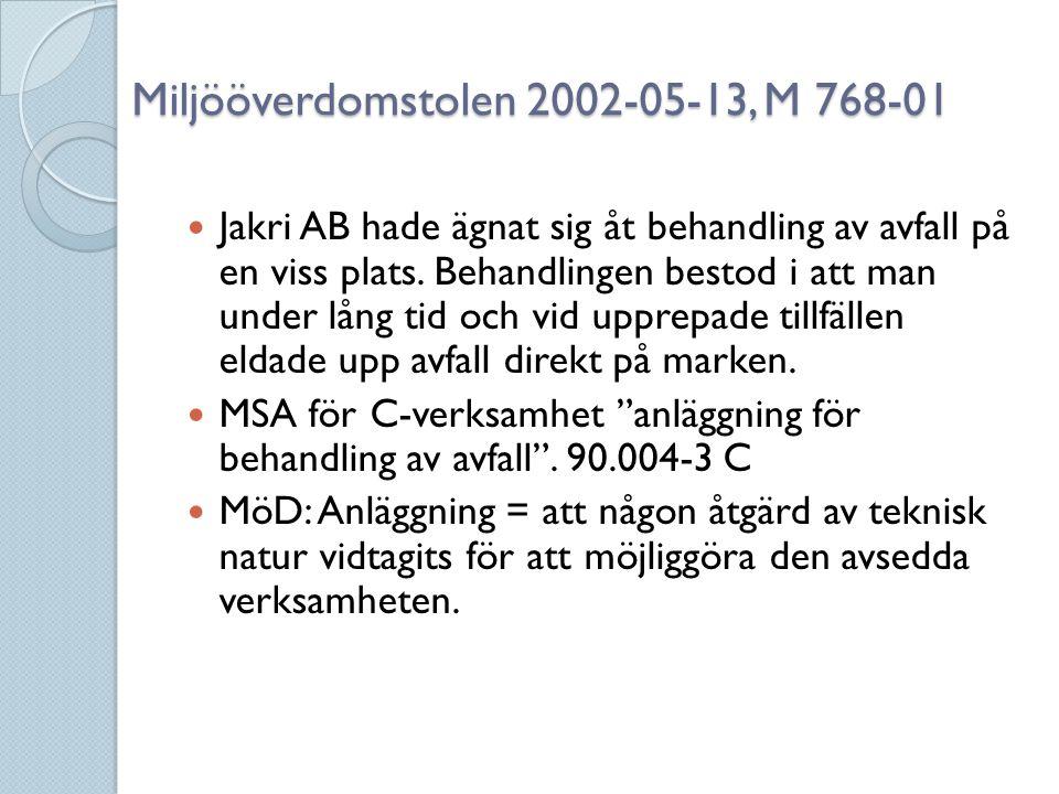 Miljööverdomstolen 2002-05-13, M 768-01  Jakri AB hade ägnat sig åt behandling av avfall på en viss plats. Behandlingen bestod i att man under lång t