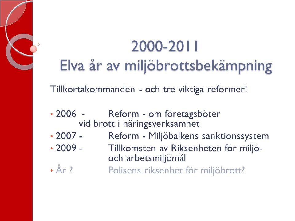 2000-2011 Elva år av miljöbrottsbekämpning Tillkortakommanden - och tre viktiga reformer! • 2006 -Reform - om företagsböter vid brott i näringsverksam