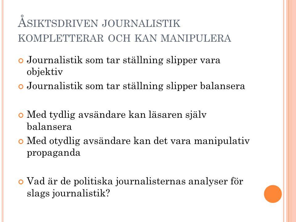 Å SIKTSDRIVEN JOURNALISTIK KOMPLETTERAR OCH KAN MANIPULERA Journalistik som tar ställning slipper vara objektiv Journalistik som tar ställning slipper