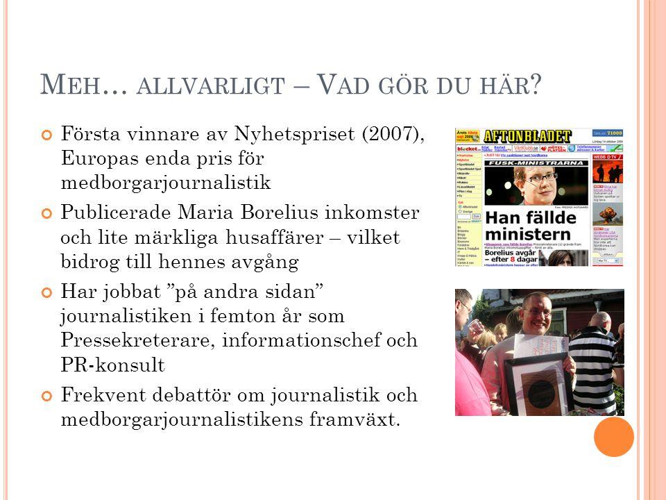 B ORELIUSAFFÄREN - UPPTAKTEN Intervju på TV4 utan rimliga följdfrågor (lördag) Ett tidigt samtal till Skattemyndigheten (måndag) Publicering på bloggen (måndag) Förankring av nyheten (bloggosfären, AB) Expressens avslöjande dagen därpå Tips om märkliga husaffärer (onsdag) Nyhetsjakt