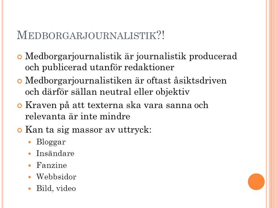 M EDBORGARJOURNALISTIK ?! Medborgarjournalistik är journalistik producerad och publicerad utanför redaktioner Medborgarjournalistiken är oftast åsikts