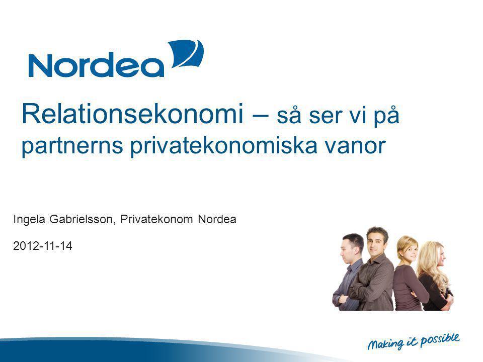 Relationsekonomi – så ser vi på partnerns privatekonomiska vanor Ingela Gabrielsson, Privatekonom Nordea 2012-11-14