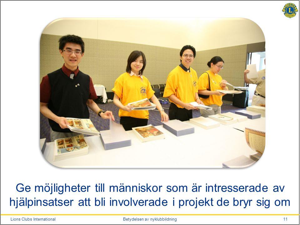 11Lions Clubs InternationalBetydelsen av nyklubbildning Ge möjligheter till människor som är intresserade av hjälpinsatser att bli involverade i projekt de bryr sig om