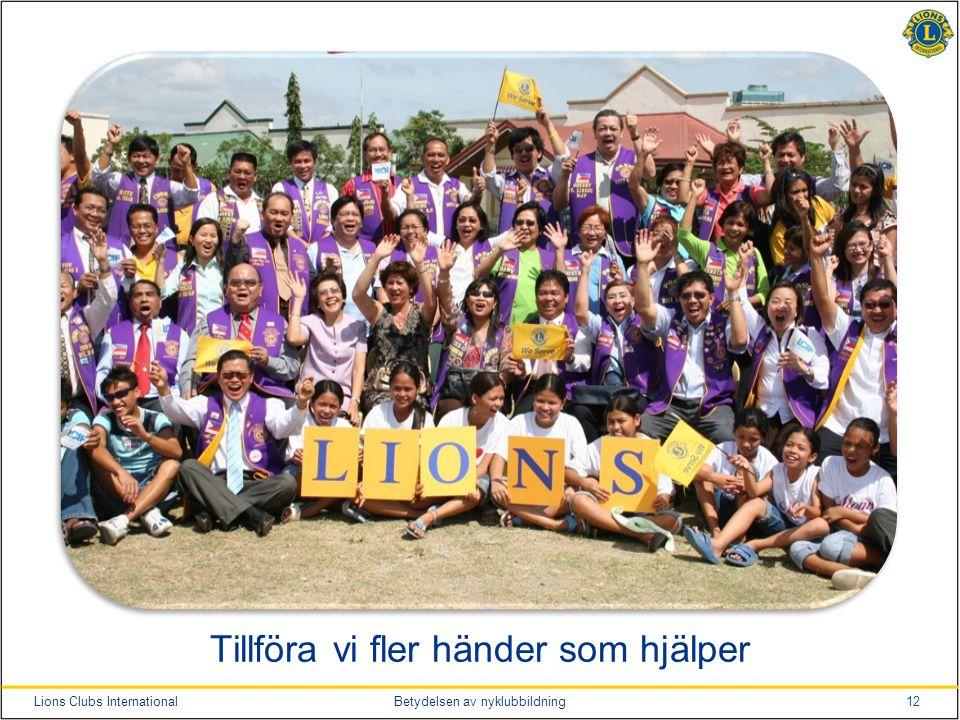 12Lions Clubs InternationalBetydelsen av nyklubbildning Tillföra vi fler händer som hjälper