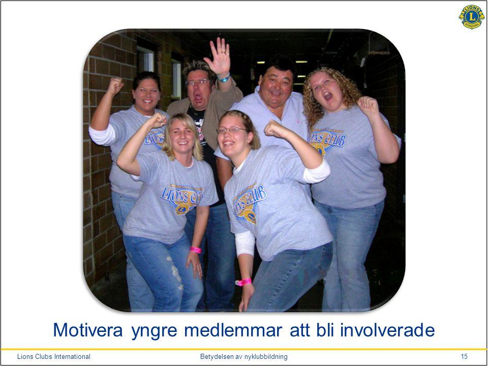 15Lions Clubs InternationalBetydelsen av nyklubbildning Motivera yngre medlemmar att bli involverade