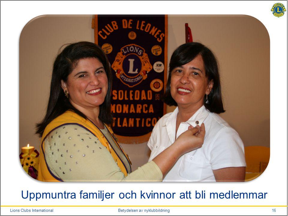 16Lions Clubs InternationalBetydelsen av nyklubbildning Uppmuntra familjer och kvinnor att bli medlemmar
