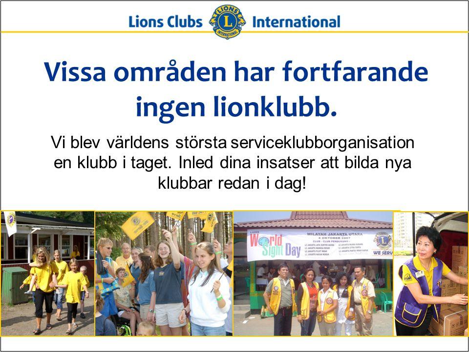 Vissa områden har fortfarande ingen lionklubb.