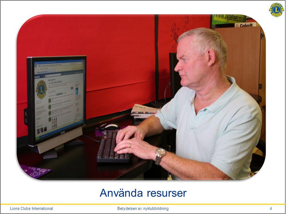 4Lions Clubs InternationalBetydelsen av nyklubbildning Använda resurser