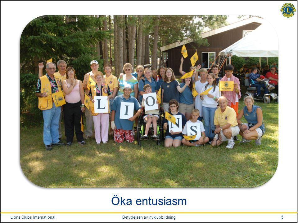 5Lions Clubs InternationalBetydelsen av nyklubbildning Öka entusiasm