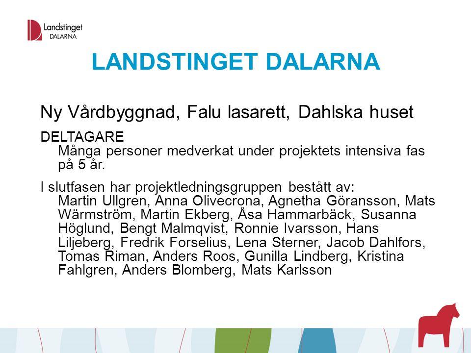 LANDSTINGET DALARNA Ny Vårdbyggnad, Falu lasarett, Dahlska huset DELTAGARE Många personer medverkat under projektets intensiva fas på 5 år. I slutfase