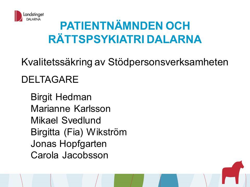 PATIENTNÄMNDEN OCH RÄTTSPSYKIATRI DALARNA Kvalitetssäkring av Stödpersonsverksamheten DELTAGARE Birgit Hedman Marianne Karlsson Mikael Svedlund Birgit