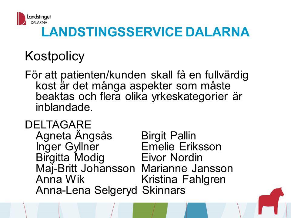 LANDSTINGSSERVICE DALARNA Kostpolicy För att patienten/kunden skall få en fullvärdig kost är det många aspekter som måste beaktas och flera olika yrke