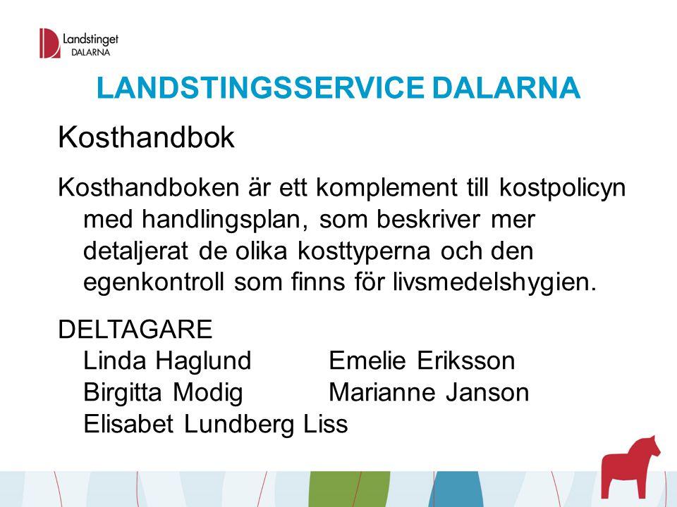 LANDSTINGSSERVICE DALARNA Kosthandbok Kosthandboken är ett komplement till kostpolicyn med handlingsplan, som beskriver mer detaljerat de olika kostty
