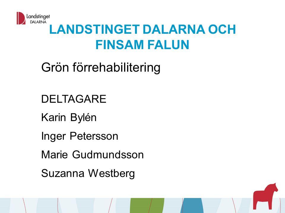 LANDSTINGET DALARNA OCH FINSAM FALUN Grön förrehabilitering DELTAGARE Karin Bylén Inger Petersson Marie Gudmundsson Suzanna Westberg
