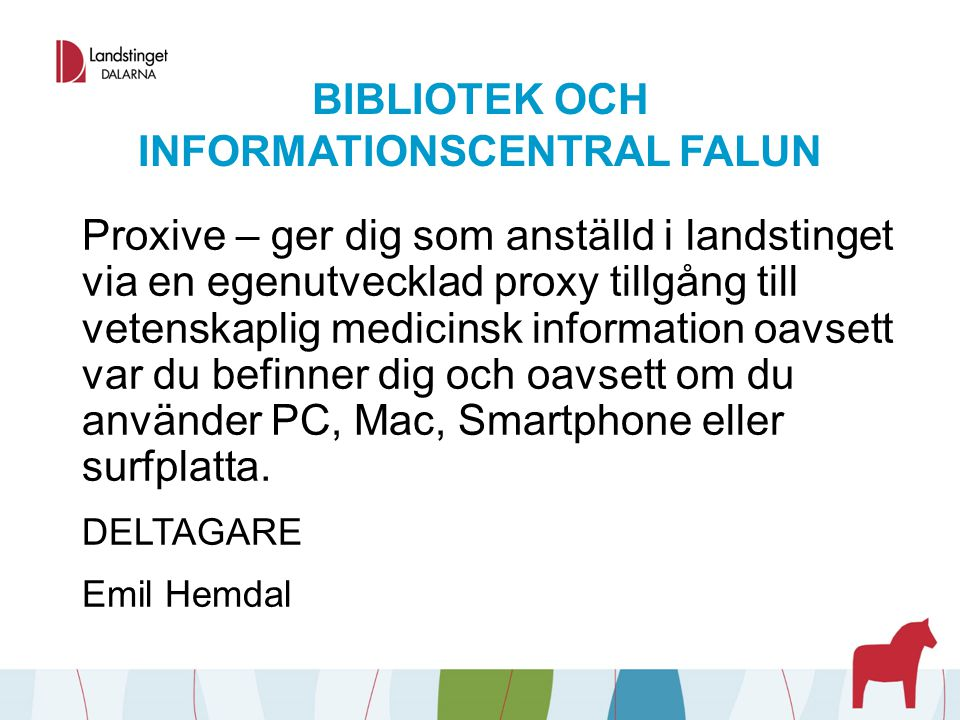 BIBLIOTEK OCH INFORMATIONSCENTRAL FALUN Proxive – ger dig som anställd i landstinget via en egenutvecklad proxy tillgång till vetenskaplig medicinsk i