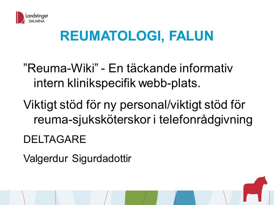 """REUMATOLOGI, FALUN """"Reuma-Wiki"""" - En täckande informativ intern klinikspecifik webb-plats. Viktigt stöd för ny personal/viktigt stöd för reuma-sjukskö"""