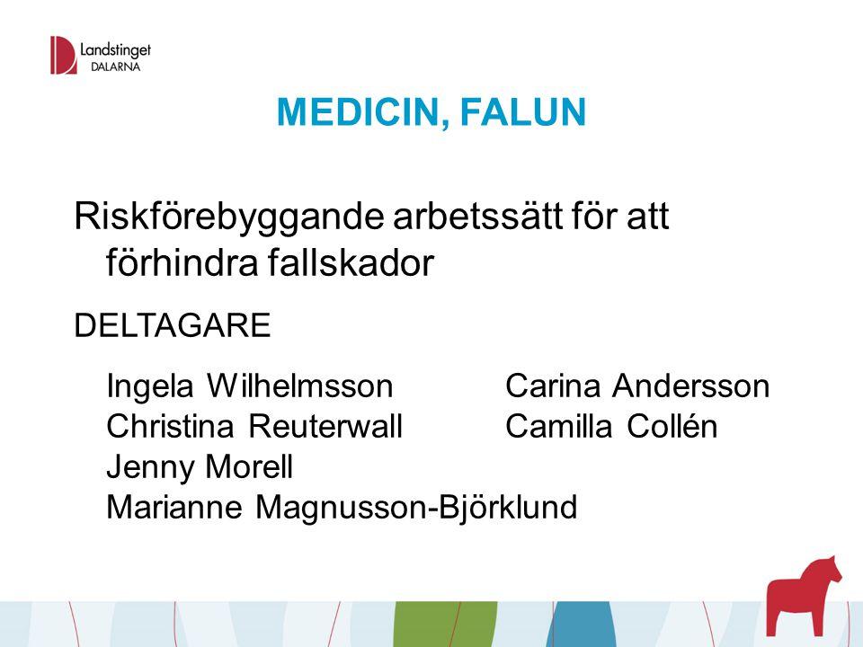 MEDICIN, FALUN Riskförebyggande arbetssätt för att förhindra fallskador DELTAGARE Ingela WilhelmssonCarina Andersson Christina ReuterwallCamilla Collé