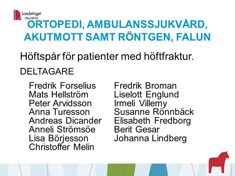 ORTOPEDI, AMBULANSSJUKVÅRD, AKUTMOTT SAMT RÖNTGEN, FALUN Höftspår för patienter med höftfraktur. DELTAGARE Fredrik ForseliusFredrik Broman Mats Hellst