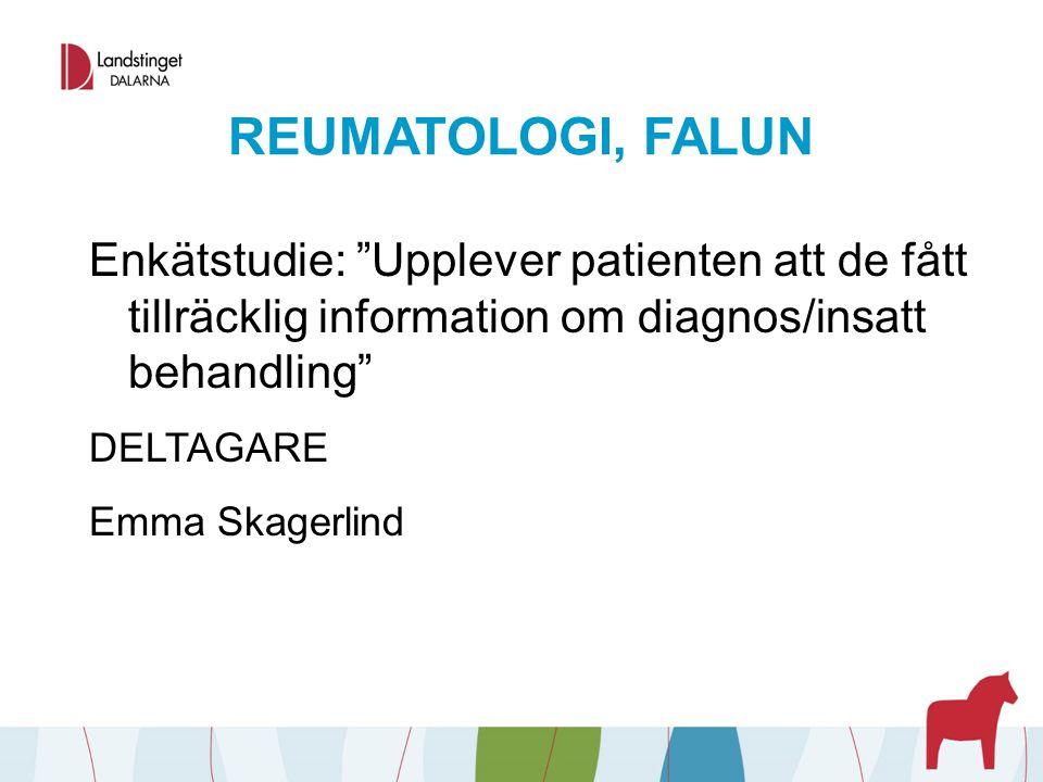 """REUMATOLOGI, FALUN Enkätstudie: """"Upplever patienten att de fått tillräcklig information om diagnos/insatt behandling"""" DELTAGARE Emma Skagerlind"""