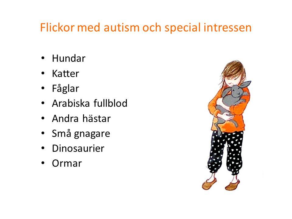 Flickor med autism och special intressen • Hundar • Katter • Fåglar • Arabiska fullblod • Andra hästar • Små gnagare • Dinosaurier • Ormar