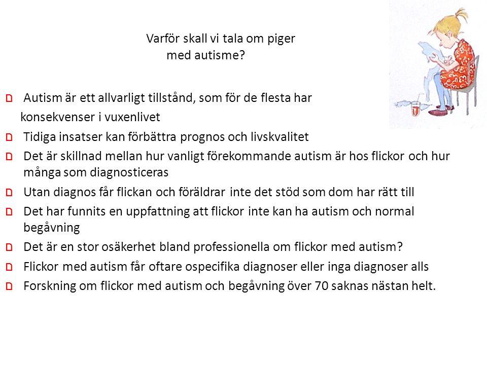 Könskvot för Aspergers syndrom/högfungerande autism Könskvot (pojkar:flickor) 4:1 (S.Ehlers & C.Gillberg 1993) 2:1 (S.Lesinskiene 2000) 1.5:1 (M-L.Mattila 2003)