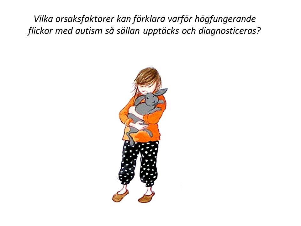 Vilka orsaksfaktorer kan förklara varför högfungerande flickor med autism så sällan upptäcks och diagnosticeras?