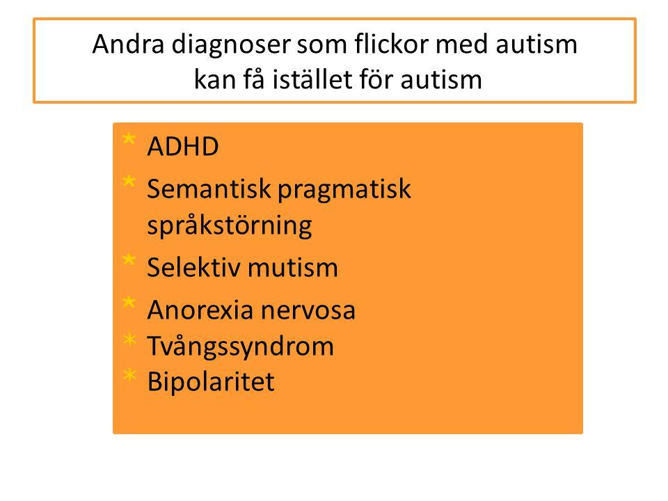 Andra diagnoser som flickor med autism kan få istället för autism * ADHD * Semantisk pragmatisk språkstörning * Selektiv mutism * Anorexia nervosa * T