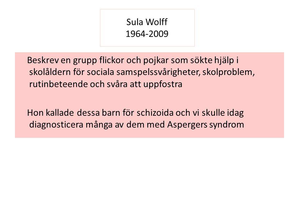 Sula Wolff 1964-2009 Beskrev en grupp flickor och pojkar som sökte hjälp i skolåldern för sociala samspelssvårigheter, skolproblem, rutinbeteende och