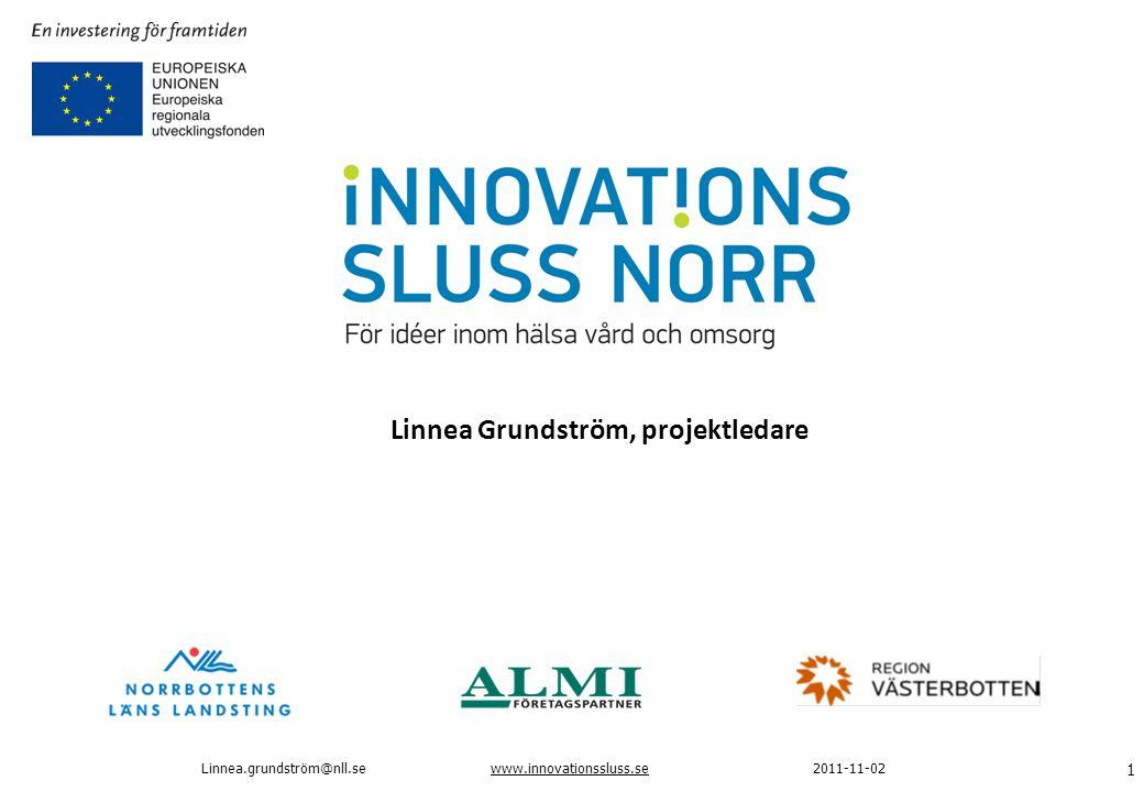 www.innovationssluss.se 1 2011-11-02 Linnea.grundström@nll.se Linnea Grundström, projektledare