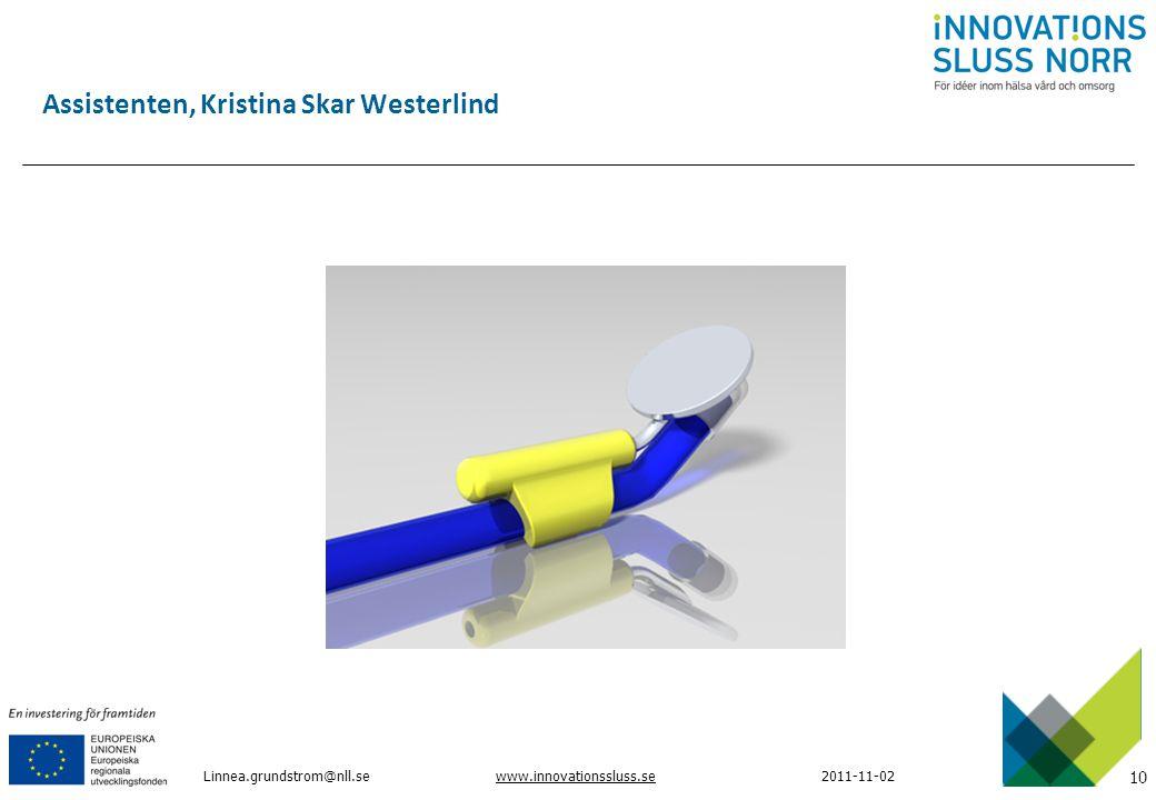 10 www.innovationssluss.se2011-11-02 Assistenten, Kristina Skar Westerlind Linnea.grundstrom@nll.se