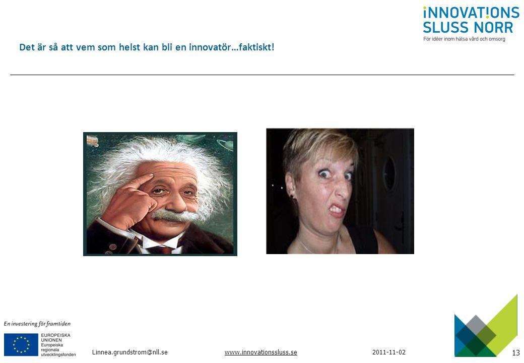13 www.innovationssluss.se2011-11-02 Linnea.grundstrom@nll.se Det är så att vem som helst kan bli en innovatör…faktiskt!