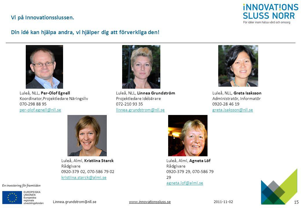 15 www.innovationssluss.se2011-11-02 Linnea.grundstrom@nll.se Vi på Innovationsslussen. Din idé kan hjälpa andra, vi hjälper dig att förverkliga den!