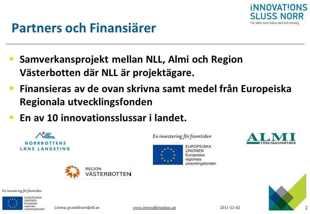 2 www.innovationssluss.se2011-11-02 Linnea.grundstrom@nll.se Partners och Finansiärer  Samverkansprojekt mellan NLL, Almi och Region Västerbotten där