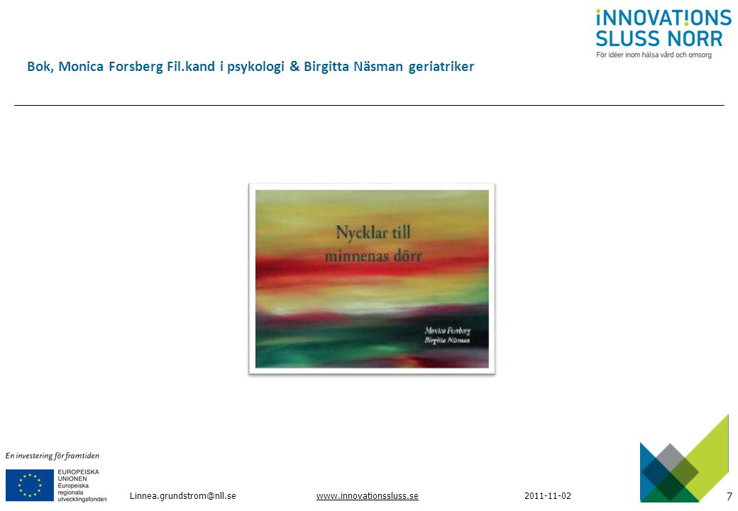 7 www.innovationssluss.se2011-11-02 Linnea.grundstrom@nll.se Bok, Monica Forsberg Fil.kand i psykologi & Birgitta Näsman geriatriker