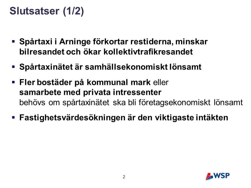2 Slutsatser (1/2)  Spårtaxi i Arninge förkortar restiderna, minskar bilresandet och ökar kollektivtrafikresandet  Spårtaxinätet är samhällsekonomis