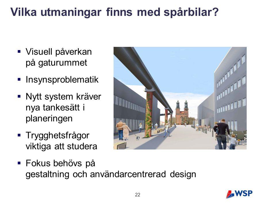  Visuell påverkan på gaturummet  Insynsproblematik  Nytt system kräver nya tankesätt i planeringen  Trygghetsfrågor viktiga att studera  Fokus be